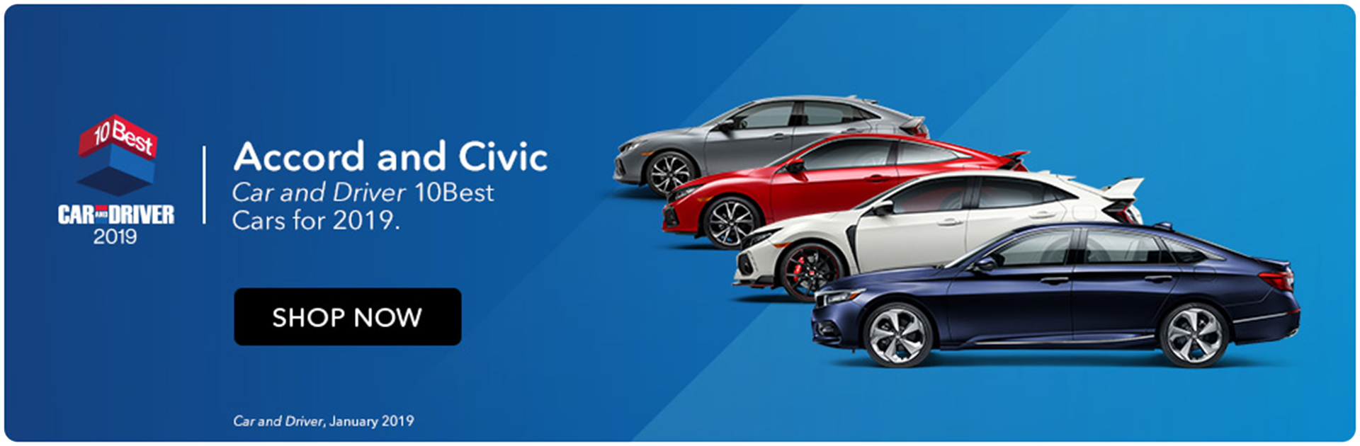 Accord and Civic: Car and Driver 10Best Cars for 2019.